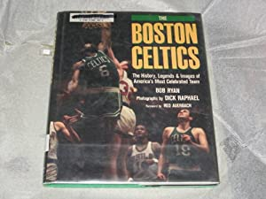 The Boston Celtics: The history, legends, and images of America's most celebrated team