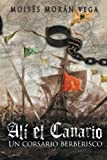 Alí el Canario: Un corsario berberisco (Spanish Edition)