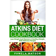 Atkins Diet Cookbook: Lose Weight and Maintain a Healthy Lifestyle with Delicious Recipes