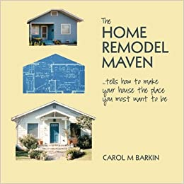 The Home Remodel Maven Tells How To Make Your House The Place