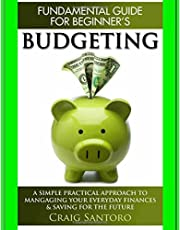 Budgeting: The Fundamental Guide for Beginners.: A simple plactical approach to managing your money, investing & saving for the future. (Business Investing Basics Self Help Inspiration