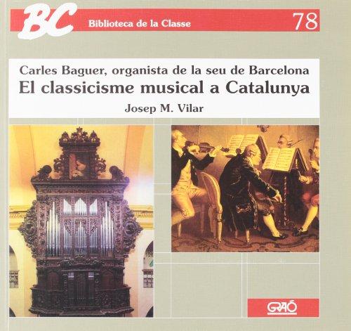 Descargar Libro El Classicisme Musical A Catalunya: Carles Baguer, Organista De La Seu De Barcelona Josep M. Vilar Torrens