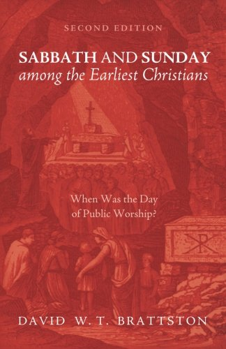 Sabbath and Sunday among the Earliest Christians, Second Edition: When Was the Day of Public Worship?