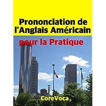 Prononciation de l'Anglais Américain pour la Pratique (French Edition)