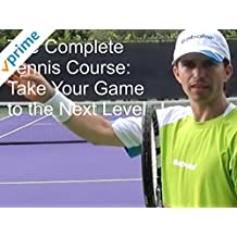 The Complete Tennis Course: Take Your Game to the Next Level