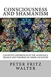 img - for Consciousness and Shamanism: Cognitive Experiences in the Ayahuasca Trance and Theories of their Causation (Scholarly Articles Book 4) book / textbook / text book