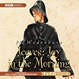 Jeeves, Joy in the Morning (BBC Radio) by Wodehouse, P. G. (2006) Audio CD