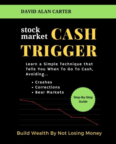 Stock Market Cash Trigger: Learn A Simple Technique That Tells You When To Go To Cash by Echo West Publishing