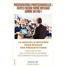 Présentations professionnelles : faites passer votre message comme un pro ! (French Edition)