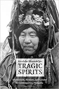 Book Tragic Spirits: Shamanism, Memory, and Gender in Contemporary Mongolia by Manduhai Buyandelger (November 01,2013)