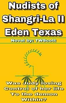 Nudists of Shangri-La II Eden Texas by [Scott, TW]