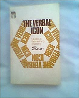 The Verbal Icon : Studies in the Meaning of Poetry by Wimsatt William Kurtz (1970-03-12)