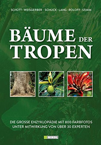 Bäume der Tropen: Die grosse Enzyklopädie mit über 800 Farbfotos unter Mitwirkung von über 30 Experten