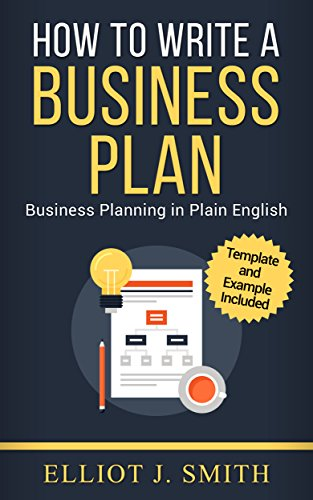 Business Plan: How to Write a Business Plan - Business Plan Template and Examples Included! (Business Plan Writing, Business Planning,  Book 1) (The Best Business Plan Template)