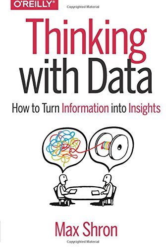 Thinking with Data: How to Turn Information into Insights by O Reilly Media