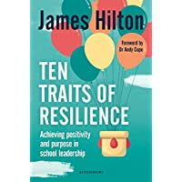 Ten Traits of Resilience: Achieving Positivity and Purpose in School Leadership