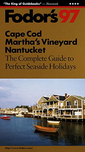 Cape Cod, Martha's Vineyard, Nantucket '97: The Complete Guide to Perfect Seaside Holidays (Fodor's Gold Guides)
