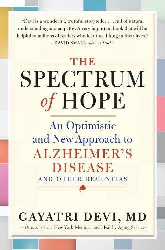 The Spectrum of Hope: An Optimistic and New Approach to Alzheimer's Disease and Other Dementias cover