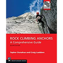 Rock Climbing Anchors: 2nd Edition. A Comprehensive Guide