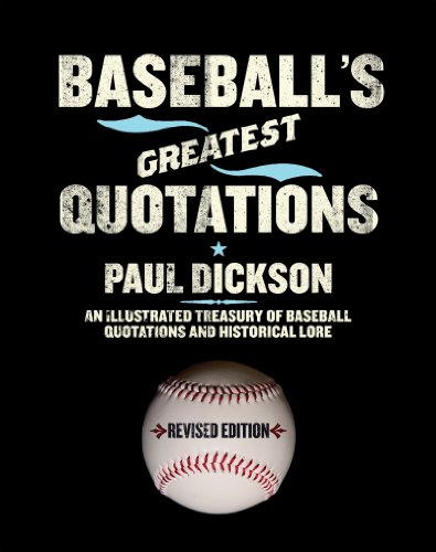 (Baseball's Greatest Quotations Rev. Ed.: An Illustrated Treasury of Baseball Quotations and Historical Lore )