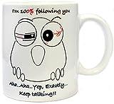 Funny Coffee Mug - Keep Talking! Cute Owl Mug - White Mug 11OZ - Novelty Mug, Best Gift Idea - Printed both sides