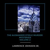 Alexander Steele Murder Mysteries, Volume 2 | Lawrence Johnson Sr.