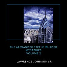 Alexander Steele Murder Mysteries, Volume 2 Audiobook by Lawrence Johnson Sr. Narrated by Alistair Dryburgh