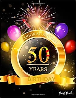 Congratulation 50 Years Birthday Guest Book Message Log Journal Keepsake To Write In For Comments Advice And Wishes Paperback