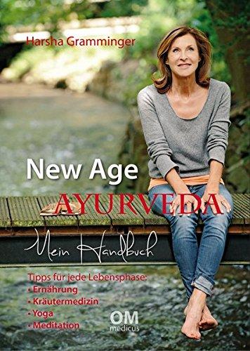 New Age Ayurveda - Mein Handbuch: Tipps für jede Lebensphase: Ernährung, Kräutermedizin, Yoga, Meditation