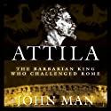 Attila: The Barbarian King Who Challenged Rome Audiobook by John Man Narrated by James Adams