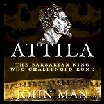 Attila: The Barbarian King Who Challenged Rome   John Man