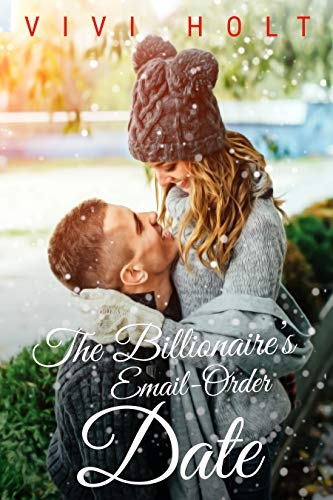 The Billionaire's Email-Order Date: A Christmas Romance (Email-Order Romance Book 1) -