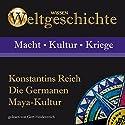 Konstantins Reich, Die Germanen, Maya-Kultur Hörbuch von Anke S. Hoffmann, Wolfgang Suttner, Stephanie Mende Gesprochen von: Gert Heidenreich