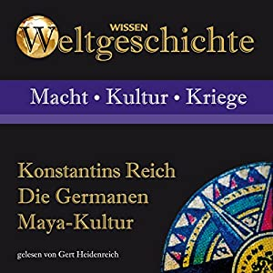 Konstantins Reich, Die Germanen, Maya-Kultur Hörbuch