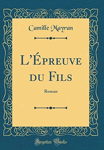 L'Épreuve du Fils: Roman (Classic Reprint) (French Edition)