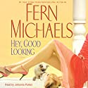 Hey, Good Looking Audiobook by Fern Michaels Narrated by Johanna Parker
