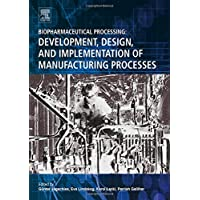 Biopharmaceutical Processing: Development, Design, and Implementation of Manufacturing Processes