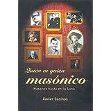 Quien Es Quien Masonico: Masones Hasta En LA Luna (Spanish Edition) X. Casinos and Xavi Casinos