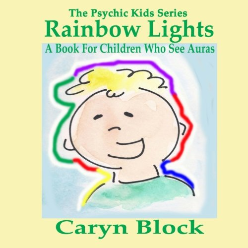 Rainbow Lights: A Book for Children Who See Auras (The Psychic Kids Series) (Volume 4) -
