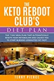The Keto Reboot Club's Diet Plan: The 7 Day Meal Plan That Automatically Resets Your Metabolism and Causes You To Start Burning Unwanted Fat Fast!