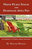 White Picket Fences and Homemade Apple Pies, W. Wayne Wilson, 1595943439