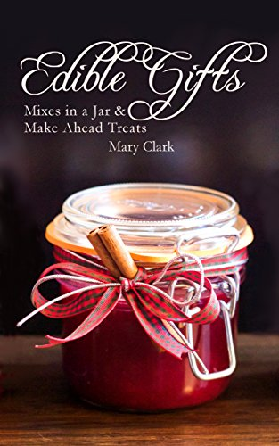 Edible Gifts Jar - Edible Gifts: Mixes in a Jar & Make Ahead Treats