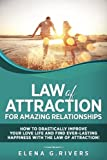 img - for Law of Attraction for Amazing Relationships: How to Drastically Improve Your Love Life and Find Ever-Lasting Happiness with the Law of Attraction! (Law of Attraction, Quantum Physics) (Volume 3) book / textbook / text book