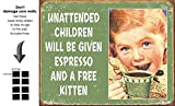 Shop72 - Tin Sign Humorous Sarcasm Funny Vintage Tin Signs For Home Garage Dorm - UnAttended Kids Will Be Given Free Espresso - With Sticky Stripes .