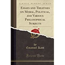 Essays and Treatises on Moral, Political, and Various Philosophical Subjects, Vol. 1 of 2 (Classic Reprint)