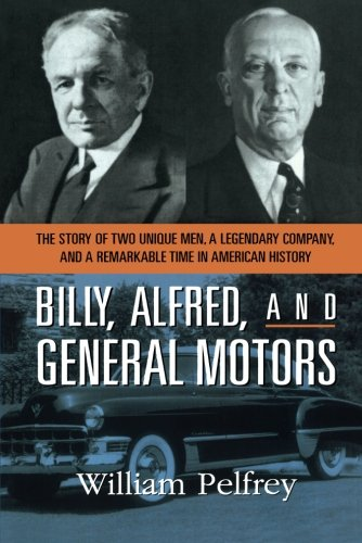 Billy  Alfred  And General Motors  The Story Of Two Unique Men  A Legendary Company  And A Remarkable Time In American History