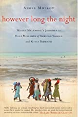However Long the Night: Molly Melching's Journey to Help Millions of African Women and Girls Triumph by Aimee Molloy(2014-05-06) Paperback