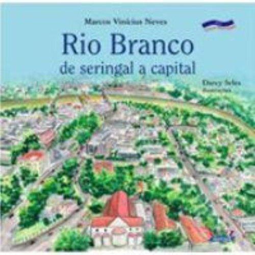 Rio Branco, de Seringal a Capital