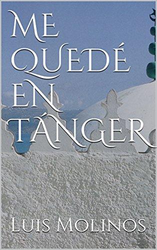 ME QUEDÉ EN TÁNGER (Spanish Edition)