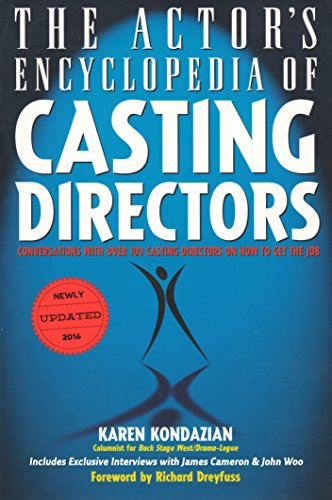 The Actor's Encyclopedia of Casting Directors: Conversations with Over 100 Casting Directors on How to Get the Job (revised 2016)